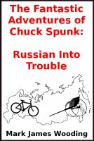 Cover for 'The Fantastic Adventures of Chuck Spunk:  Russian Into Trouble'