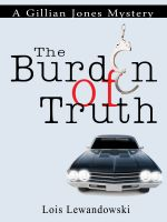 Cover for 'The Burden of Truth (A Gillian Jones Mystery)'
