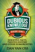 Dubious Knowledge: Doubtful Facts, Twisted History and Other Humorosities (Book One) by Dan Van Oss