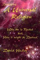 Cover for 'Developing a Universal Religion: Why  one is Needed and How it might be Derived'
