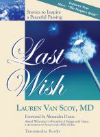 Cover for 'Last Wish: Stories to Inspire a Peaceful Passing (Updated Edition with New Hospice Story)'