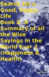 Search for a Good, Happy Life Book 8. A Summary of all the Wise Sayings in the World Ever 2 (Happiness & Health) by Tony Kelbrat