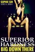 Superior Hardness (Big Down There Series 5, Book 1 by Sophie Sin