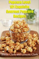Cover for 'Popcorn Love! 101 Exquisite Gourmet Popcorn Recipes'
