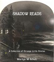 Cover for 'Shadow Reads: A Collection of Strange Little Stories'