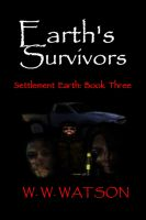 Cover for 'Earth's Survivors Settlement Earth: Book Three'