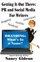 Cover for 'Getting It Out There: PR and Social Media for Writers Branding: What's in a Name?'