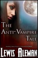 Cover for 'The Anti-Vampire Tale (The Anti-Vampire Tale, Book 1)'