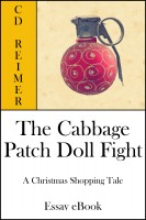 C.D. Reimer - The Cabbage Patch Doll Fight: A Christmas Shopping Tale (Essay)