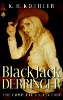 K.H. Koehler - Black Jack Derringer, The Complete Collection (Includes The Ace of Spades, The Queen of Hearts and The King of Swords)