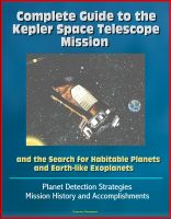 Cover for 'Complete Guide to the Kepler Space Telescope Mission and the Search for Habitable Planets and Earth-like Exoplanets - Planet Detection Strategies, Mission History and Accomplishments'