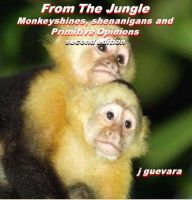 Cover for 'From The Jungle: Monkeyshines, Shenanigans, and Primitive Opinions (2nd edition)'