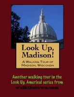 Cover for 'Look Up, Madison! A Walking Tour of Madison, Wisconsin'