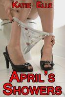 Katie Elle - April's Showers (Desperation Watersports Erotica)