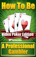 Cover for 'How to be a Professional Gambler: Video Poker Edition'