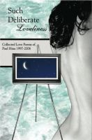 Cover for 'Such Deliberate Loveliness: Collected Love Poems of Paul Hina 1997-2006'