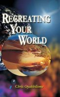 Cover for 'Recreating Your World'