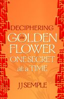 Cover for 'Deciphering the Golden Flower One Secret at a Time'