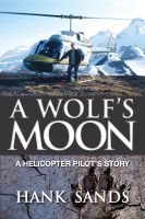 Cover for 'A Wolf's Moon: A Helicopter Pilot's Story'