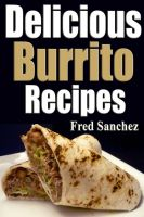 Cover for 'Delicious Burrito Recipes'
