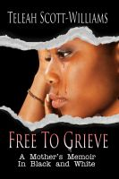 Cover for 'Free To Grieve - A Mother's Memoir In Black and White'