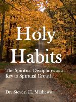 Cover for 'Holy Habits: The Spiritual Disciplines as a Key to Spiritual Growth'