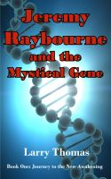 Cover for 'Jeremy Raybourne and The Mystical Gene (Book 1: Journey to The New Awakening)'