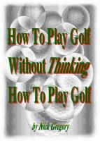 Cover for 'How To Play Golf Without Thinking How To Play Golf'