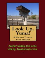 Cover for 'Look Up, Yuma! A Walking Tour of Yuma, Arizona'