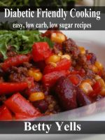 Diabetic Friendly Cooking: Easy low carb, low sugar recipes cover