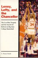Cover for 'Lenny, Lefty, and the Chancellor: The Len Bias Tragedy and the Search for Reform in Big-time College Basketball'