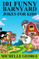 Michelle Georgi - 101 Barnyard Jokes For Kids: Puns, Riddles, and Knock-Knock Jokes Every Child Will Love