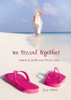 Cover for 'We Travel Together....women of faith on the road of life'