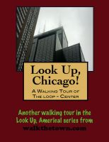 Cover for 'Look Up, Chicago! A Walking Tour of The Loop (Center)'