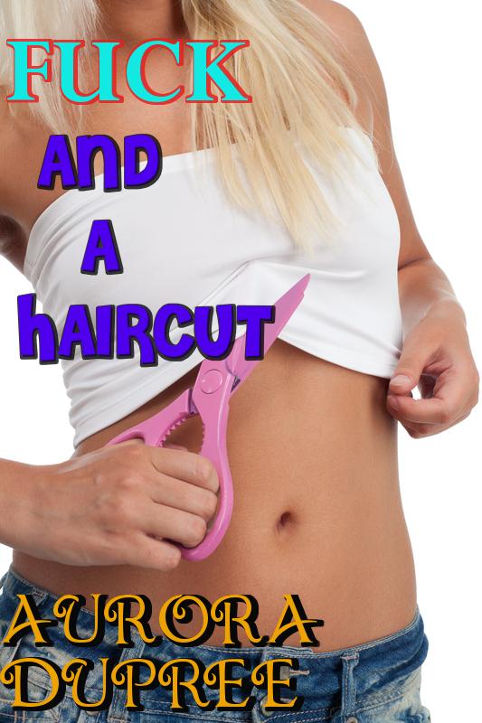 Aurora Dupree - Fuck and a Haircut