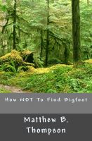Cover for 'How NOT To Find Bigfoot'