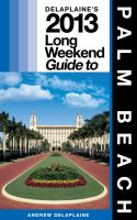 Cover for 'Delaplaine's 2013 Long Weekend Guide to Palm Beach'