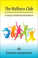 Cover for 'The Wellness Club: A Journey to Health Beyond Healthcare'