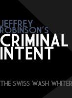 Jeffrey Robinson - Jeffrey Robinson's Criminal Intent-The Swiss Wash Whiter