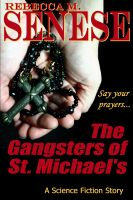 Cover for 'The Gangsters of St. Michael's: A Science Fiction Story'