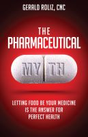Cover for 'The Pharmaceutical Myth: Letting Food be Your Medicine is the Answer for Perfect Health'