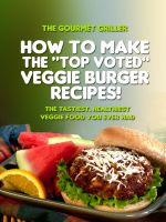 Cover for 'How to Make The Top Voted Veggie Burger Recipes! The Tastiest, Healthiest Veggie Food You Ever Had'