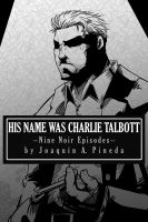 Cover for 'His Name Was Charlie Talbott – Nine Noir Episodes'