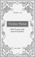 Cover for 'Twitter Patter - 1000 Tweet-ready Assorted Quotes - Volumes 1-10'
