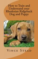 Cover for 'How to Train and Understand your Rhodesian Ridgeback Dog and Puppy'