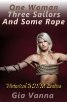 Cover for 'One Woman, Three Sailors, And Some Rope (Historical BDSM Erotica)'