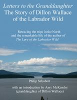Cover for 'Letters to the Granddaughter - The Story of Dillon Wallace of the Labrador Wild'