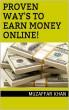 Proven Way's To Earn Money Online by Muzaffar Khan