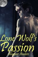 Cover for 'Lone Wolf's Passion: rough and reluctant werewolf sex'