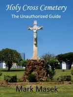 Cover for 'Holy Cross Cemetery: The Unauthorized Guide'